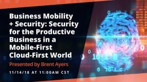 Business Mobility + Security: Security for the Productive Business in a Mobile-First Cloud-First World
