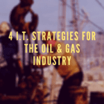 4 I.t. Strategies for the oil & Gas industry - Blog Banner