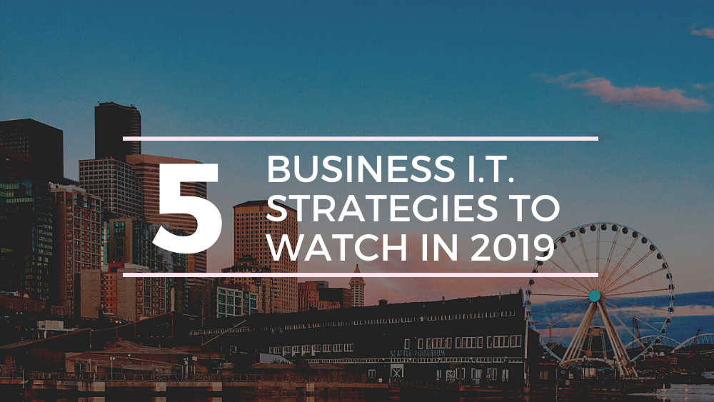 5 Business I.T. strategies to watch in 2019 - Blog banner