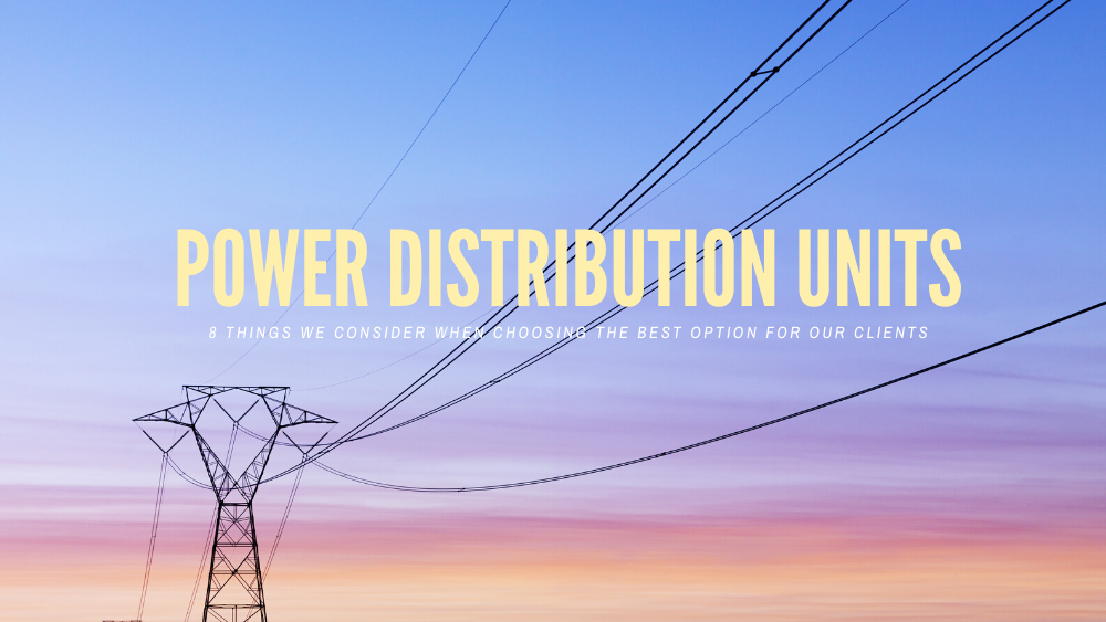 8 Things We Consider When Choosing Power Distribution Units for Our Clients - Blog Banner