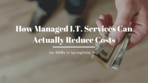 How Managed I.T. Services Can Actually Reduce Costs for SMBs in Springfield