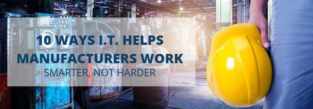 Banner - 10 WAYS I.T. HELPS MANUFACTURER WORK SMARTER, NOT HARDER