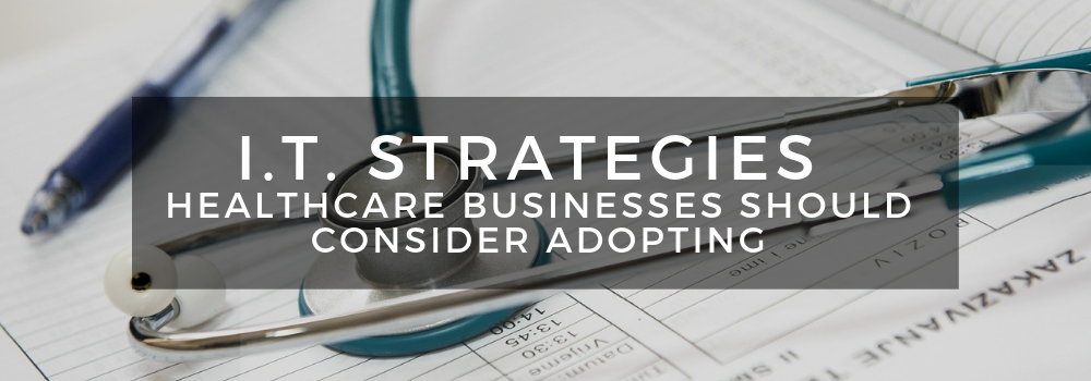 banner - I.T. Strategies Healthcare Businesses Should Consider Adopting