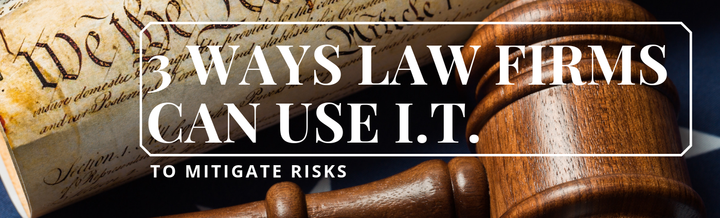 3 Ways Law Firms Can Use I.T. to Mitigate Risks