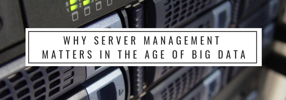 Banner - Why-Server-Management-Matters-in-the-Age-of-Big-Data