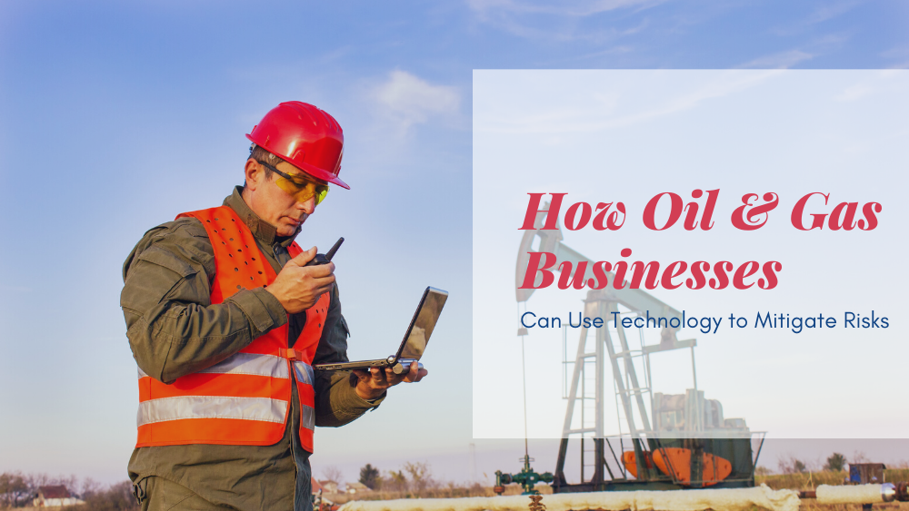 banner - How Oil & Gas Businesses Can Use Technology to Mitigate Risks