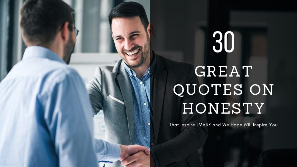 Blog Banner - 30 Great Quotes on Honesty That Inspire JMARK and We Hope will Inspire You