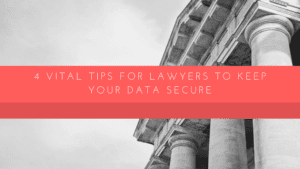 4 Vital Tips for Lawyers to Keep Your Data Secure