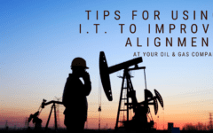 Tips for Using I.T. to Improve Alignment at Your Oil and Gas Company - Blog Banner