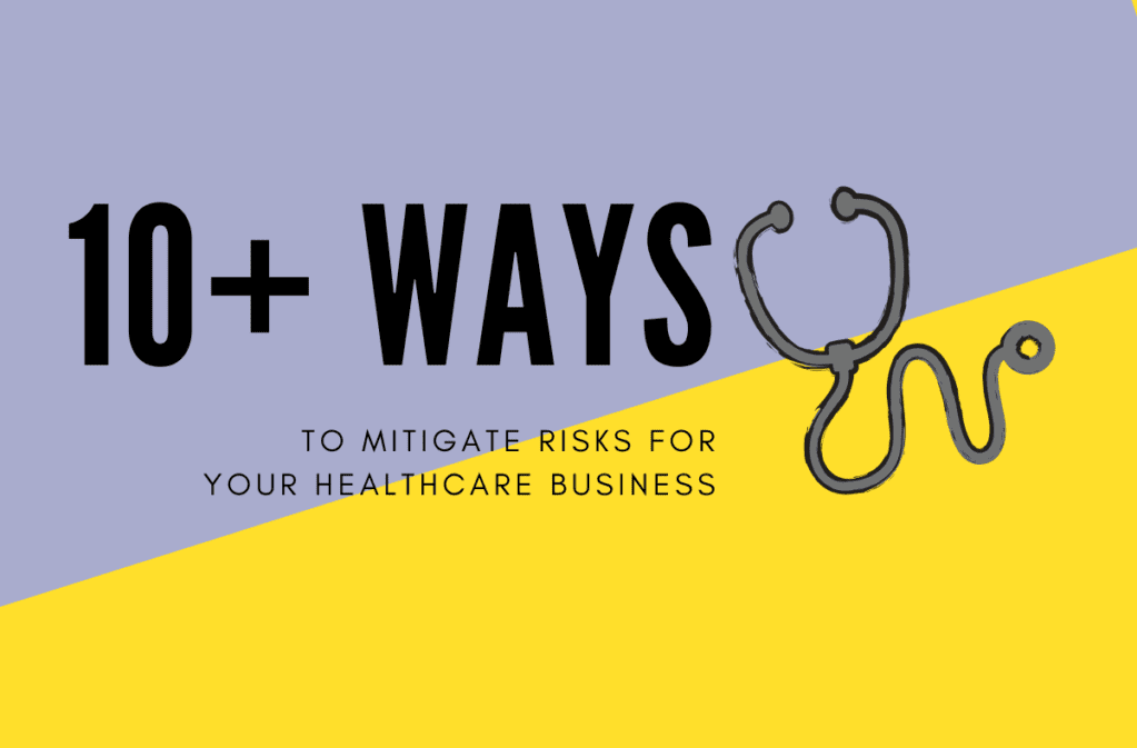10+ Ways to Mitigate Risks for Your Healthcare Business