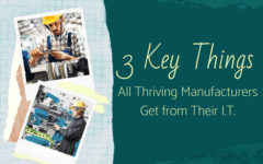 3 Key Things All Thriving Manufacturers Get from Their I.T.