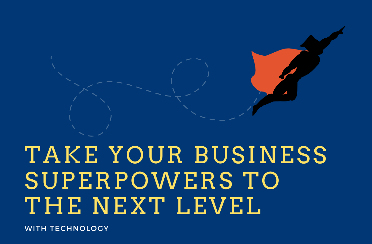 Take Your Business Superpowers to the Next Level with Technology
