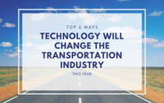 Top 6 Ways Technology Will Change the Transportation Industry This Year