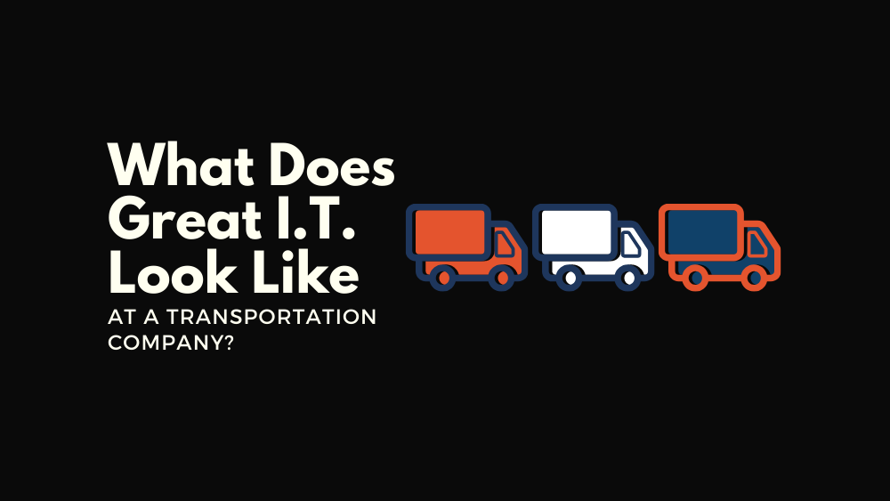 What Does Great IT Look Like At A Transportation Company_