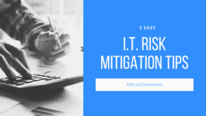 3 Easy I.T. Risk Mitigation Tips for Accountants