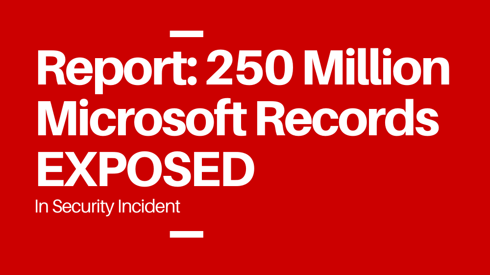 Report: 250 Million Microsoft Records EXPOSED In Security Incident