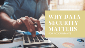 Why Data Security Matters For Accountants