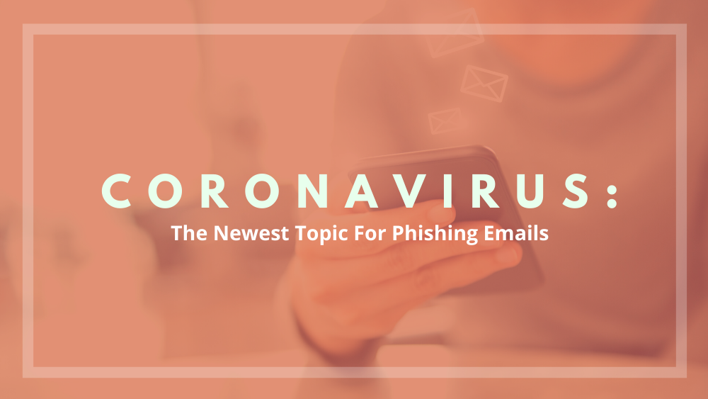Coronavirus: The Newest Topic For Phishing Emails