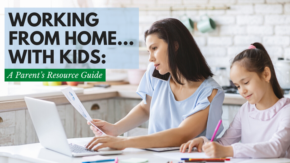 Working From Home…With Kids: A Parent's Resource Guide