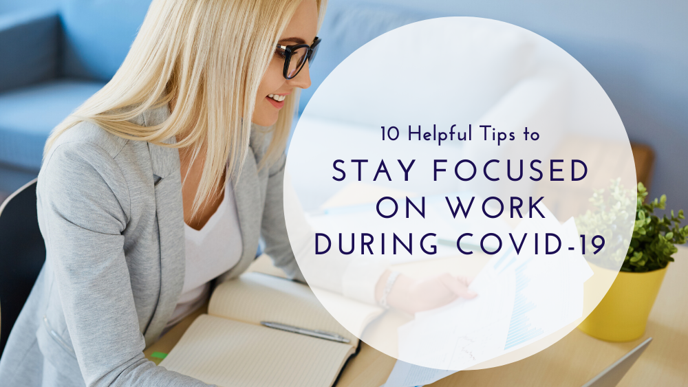10 Helpful Tips to Stay Focused on Work During COVID-19