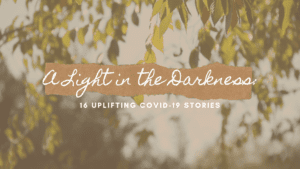 A Light in the Darkness: 16 Uplifting COVID-19 Stories
