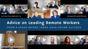 Advice on Leading Remote Workers from 9 Execs Whose Teams Have Found Success