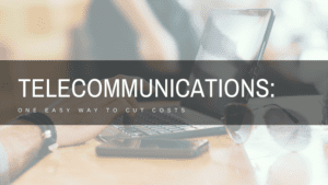 Telecommunications: One Easy Way to Cut Costs