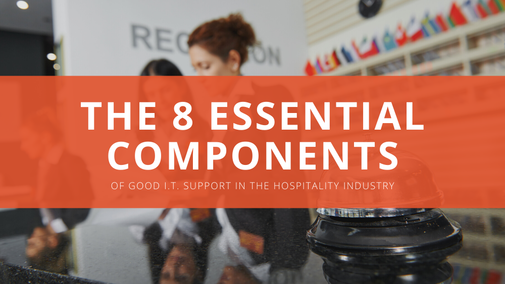 The 8 Essential Components Of Good I.T. Support In The Hospitality Industry