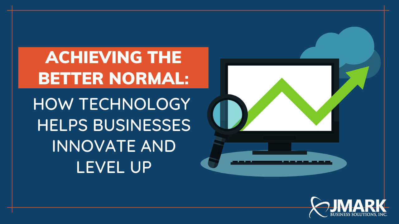 Achieving the Better Normal: How Technology Helps Businesses Innovate and Level Up
