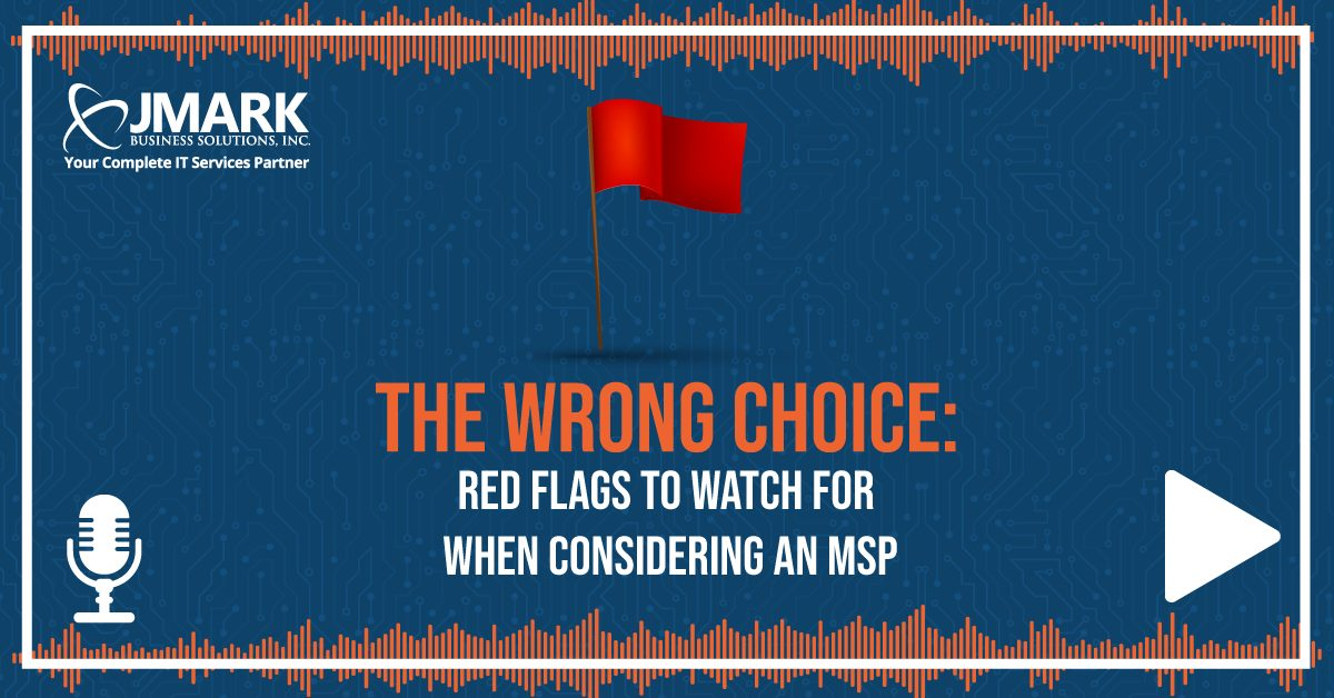 The Wrong Choice: Red Flags to Watch for when Choosing an MSP