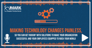 Making Technology Changes Painless, So You Can Get Rockin' with Solutions to Make Your Organization Successful and Your Employees Equipped to Rock Your World
