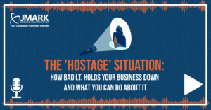 The 'Hostage' Situation: How Bad I.T. Holds Your Business Down and What You Can Do About It