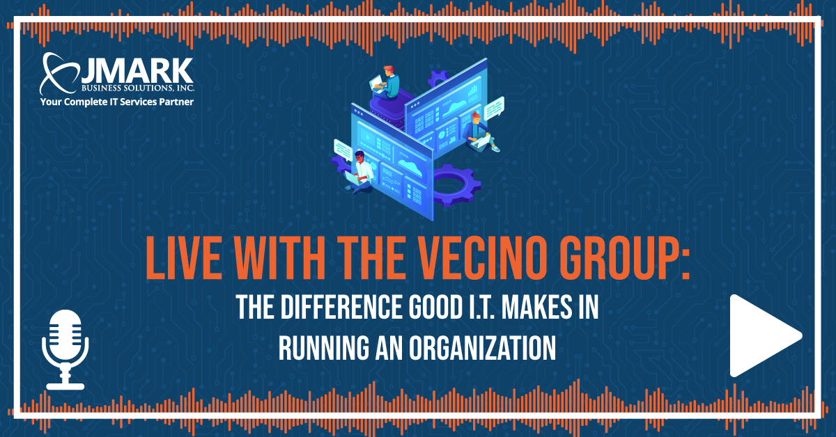 Live with the Vecino Group: The Difference Good I.T. Makes in Running an Organization - Blog Graphic
