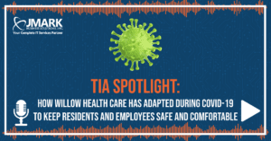 TiA Spotlight: How Willow Health Care has adapted during COVID-19 to Keep Residents and Employees Safe and Comfortable