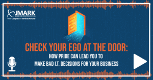 Check Your Ego at the Door: How Pride Can Lead You to Make Bad I.T. Decisions for Your Business