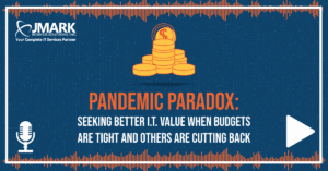Pandemic Paradox: Seeking Better I.T. Value When Budgets Are Tight and Others Are Cutting Back