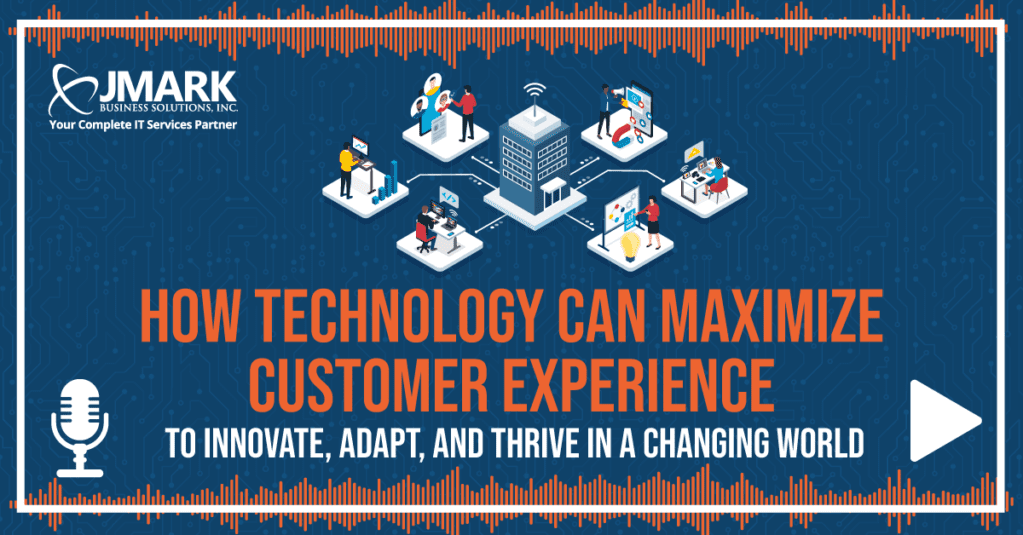 How Technology Can Maximize Customer Experience to Innovate, Adapt, and Thrive in a Changing World - Blog Graphic