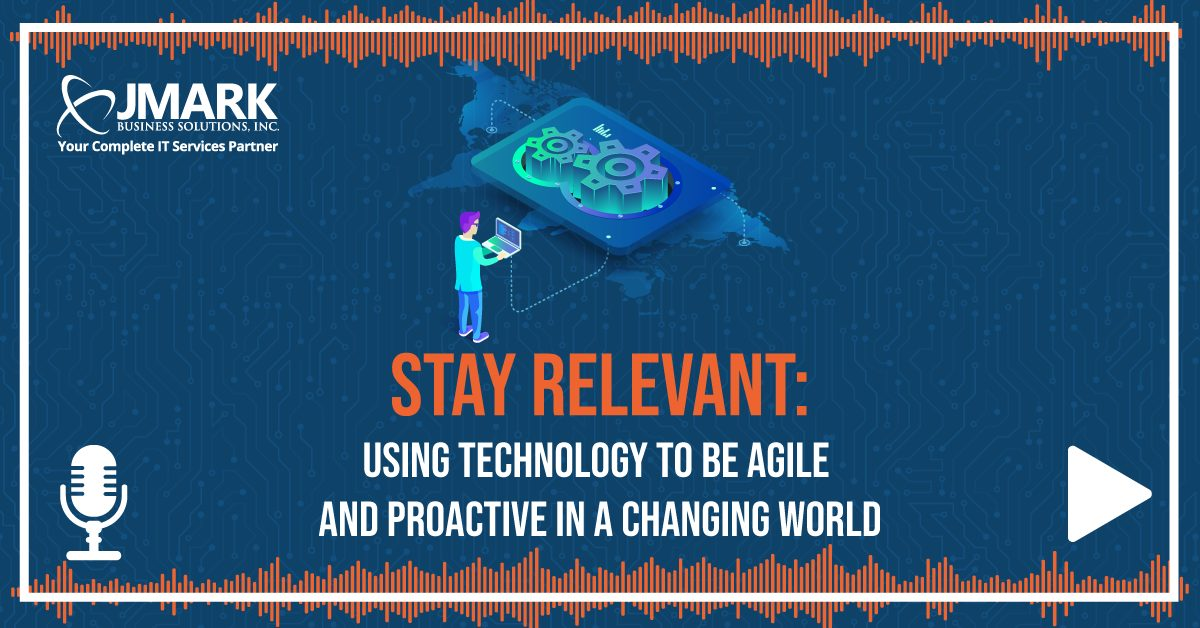 Stay Relevant: Using Technology to Be Agile and Proactive in a Changing World - Blog Graphic