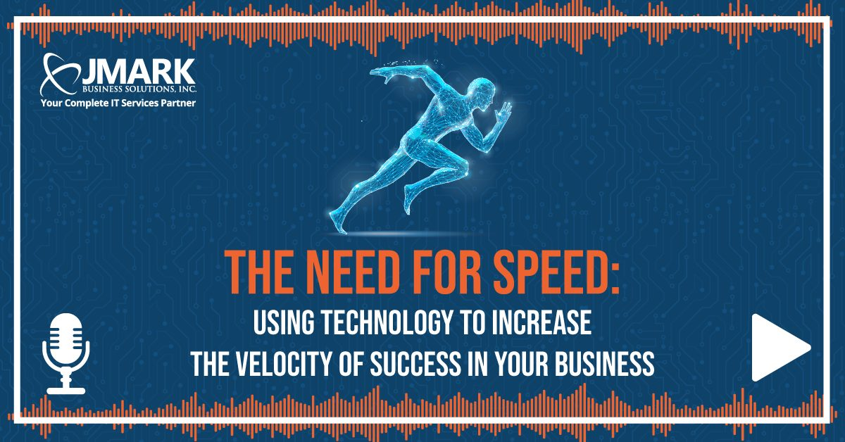 The Need for Speed: Using Technology to Increase the Velocity of Success in Your Business - Blog Graphic