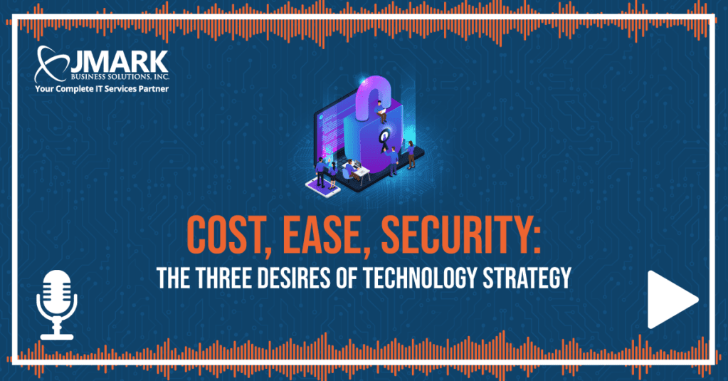 Cost, Ease, Security: The Three Desires of Technology Strategy