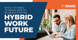 What You Need to Know Now to Be Ready for the Hybrid Work Future